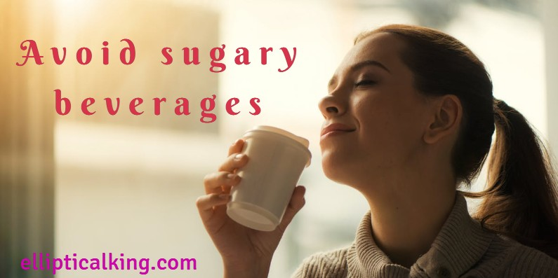 Avoid sugary beverages