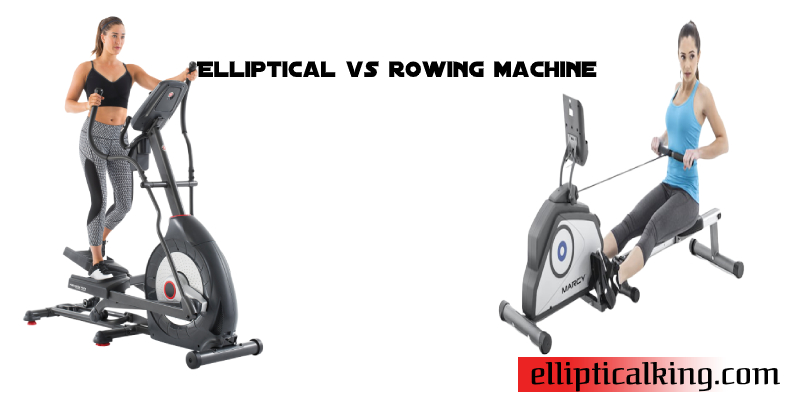 Elliptical vs rowing machine-Which one is the best?